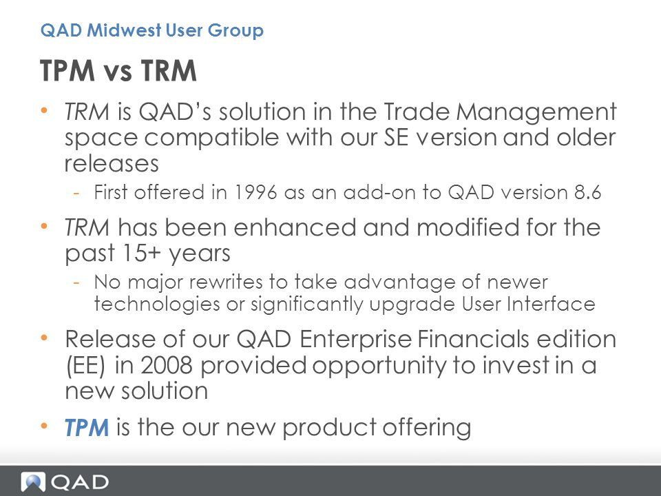 TRM is QADs solution in the Trade Management space compatible with our SE version and older releases -First offered in 1996 as an add-on to QAD versio