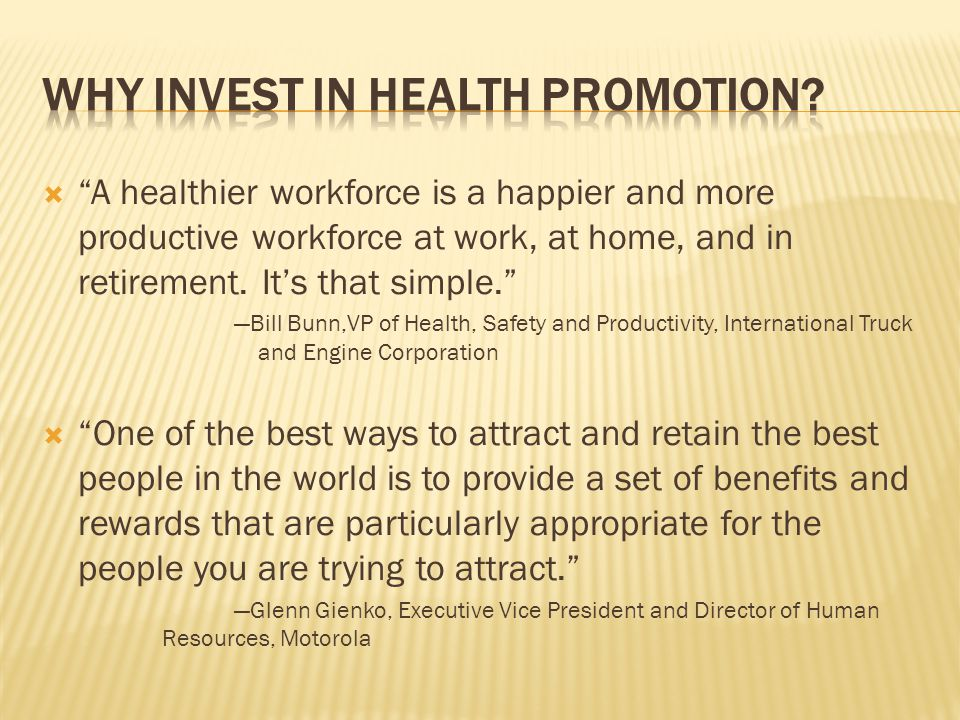 A healthier workforce is a happier and more productive workforce at work, at home, and in retirement. Its that simple. Bill Bunn,VP of Health, Safety