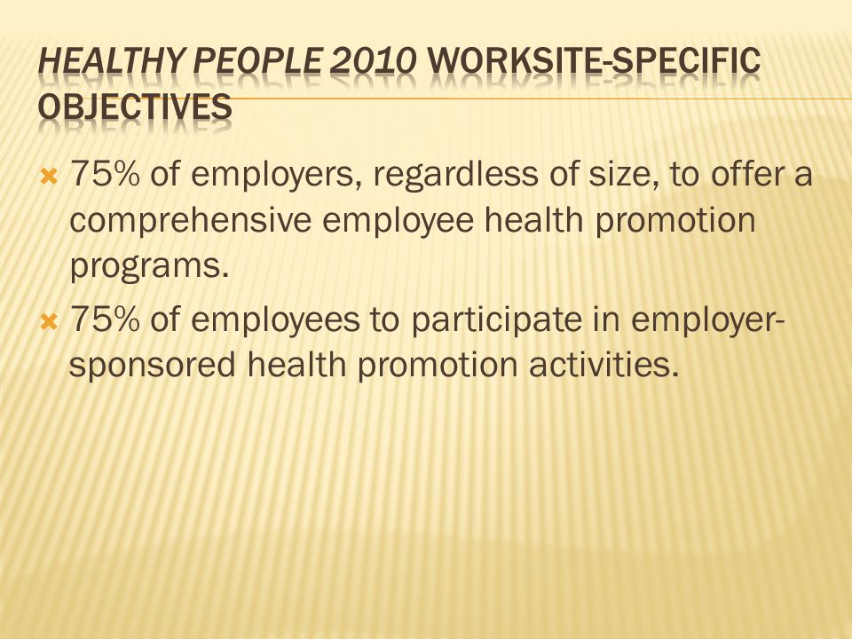 75% of employers, regardless of size, to offer a comprehensive employee health promotion programs. 75% of employees to participate in employer- sponso