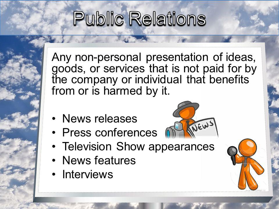 Any non-personal presentation of ideas, goods, or services that is not paid for by the company or individual that benefits from or is harmed by it.