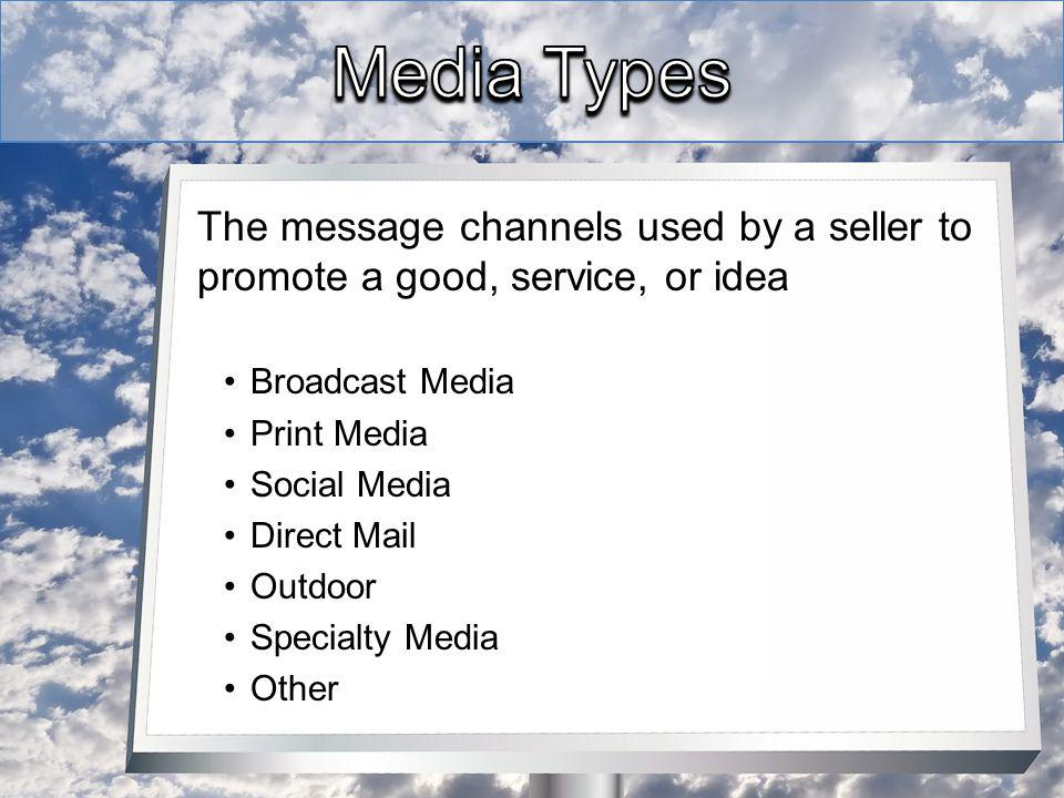 The message channels used by a seller to promote a good, service, or idea Broadcast Media Print Media Social Media Direct Mail Outdoor Specialty Media Other