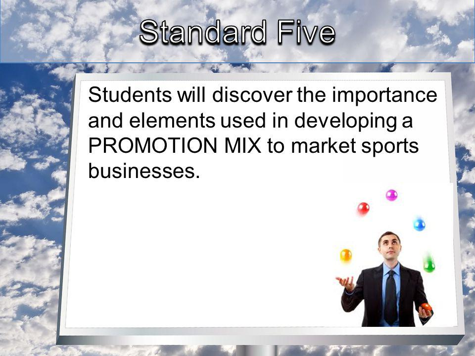 Students will discover the importance and elements used in developing a PROMOTION MIX to market sports businesses.
