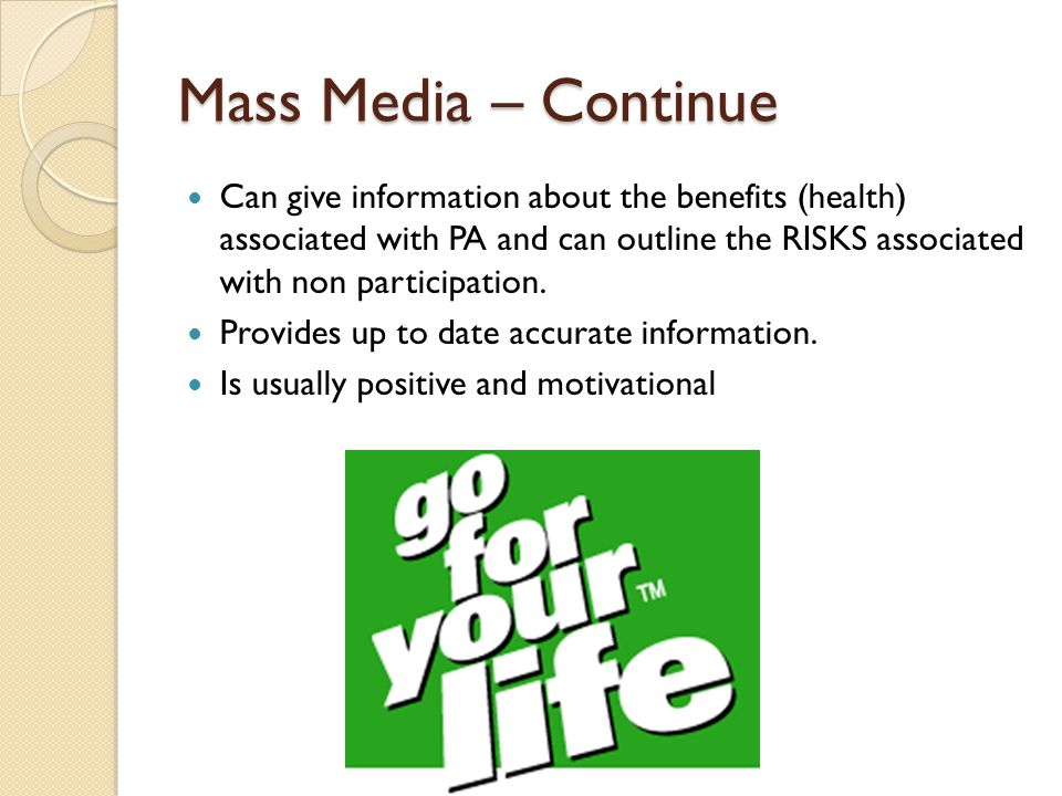 Mass Media – Continue Can give information about the benefits (health) associated with PA and can outline the RISKS associated with non participation.