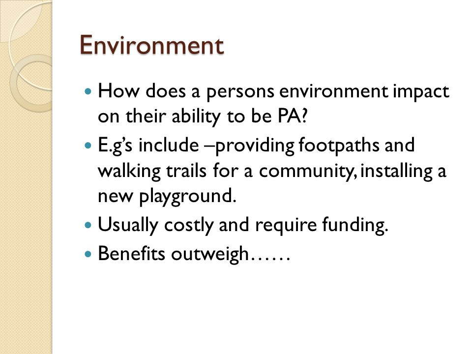 Environment How does a persons environment impact on their ability to be PA.
