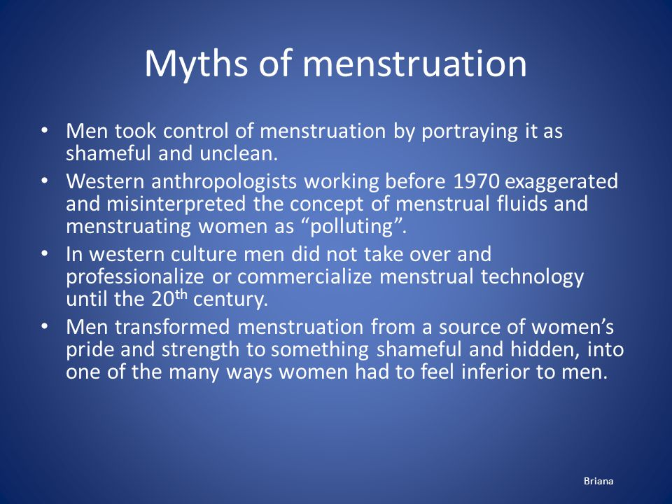 Myths of menstruation Men took control of menstruation by portraying it as shameful and unclean.