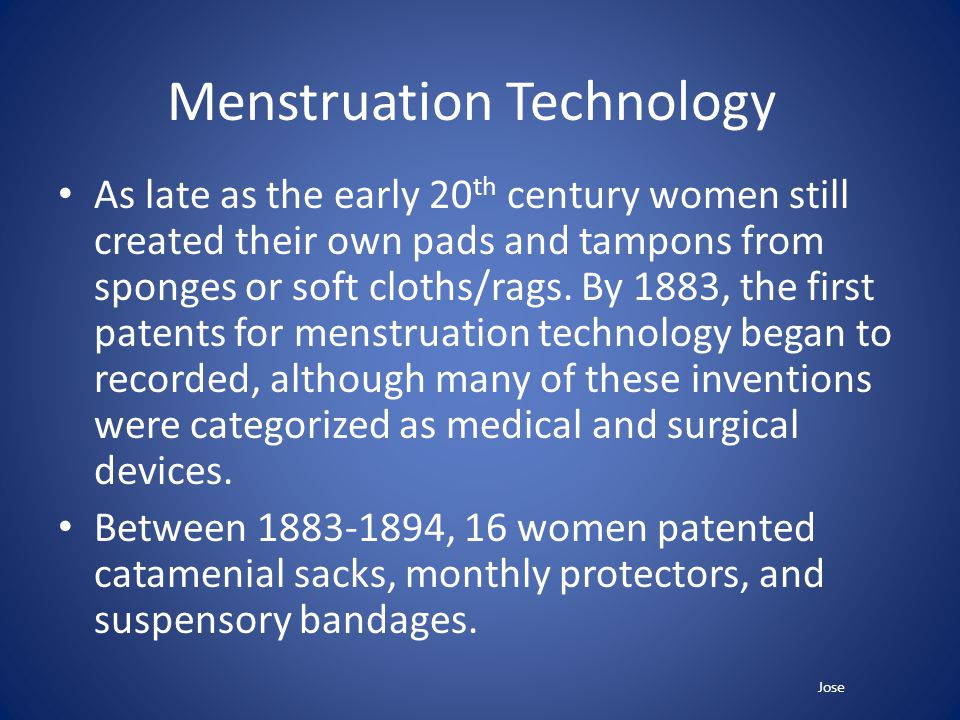 Menstruation Technology As late as the early 20 th century women still created their own pads and tampons from sponges or soft cloths/rags.