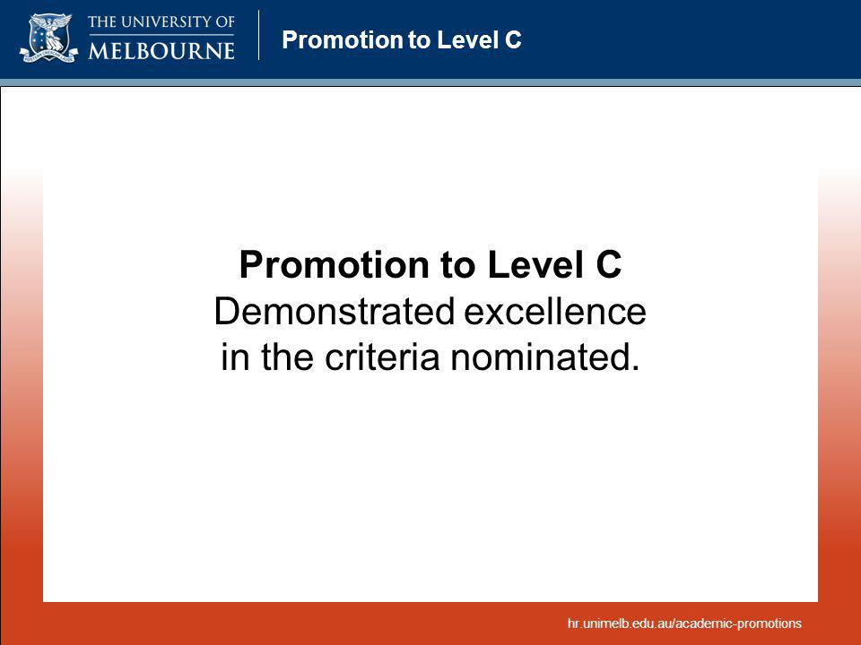 Promotion to Level C Demonstrated excellence in the criteria nominated. hr.unimelb.edu.au/academic-promotions