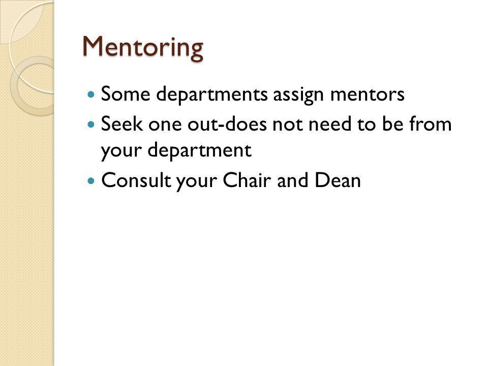 Mentoring Some departments assign mentors Seek one out-does not need to be from your department Consult your Chair and Dean