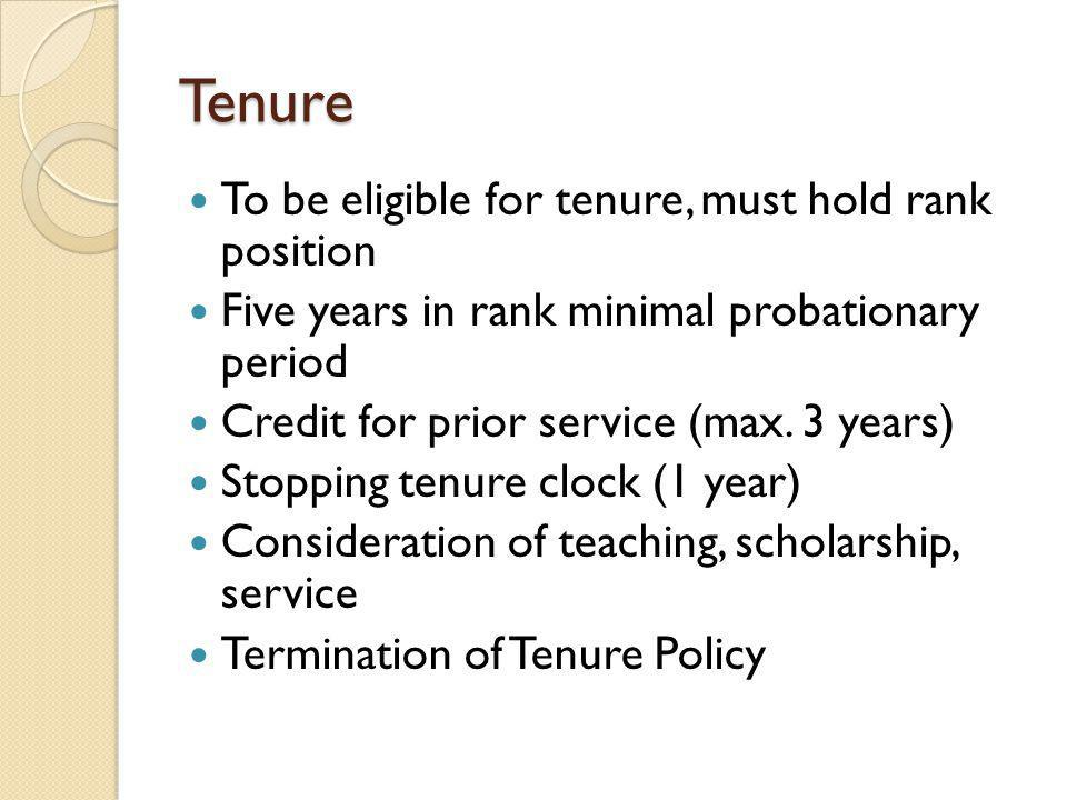 Tenure To be eligible for tenure, must hold rank position Five years in rank minimal probationary period Credit for prior service (max.