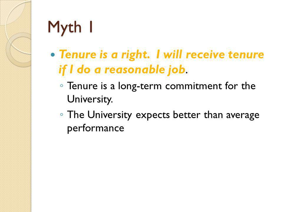 Myth 1 Tenure is a right. I will receive tenure if I do a reasonable job.