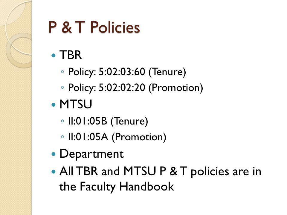 P & T Policies TBR Policy: 5:02:03:60 (Tenure) Policy: 5:02:02:20 (Promotion) MTSU II:01:05B (Tenure) II:01:05A (Promotion) Department All TBR and MTSU P & T policies are in the Faculty Handbook