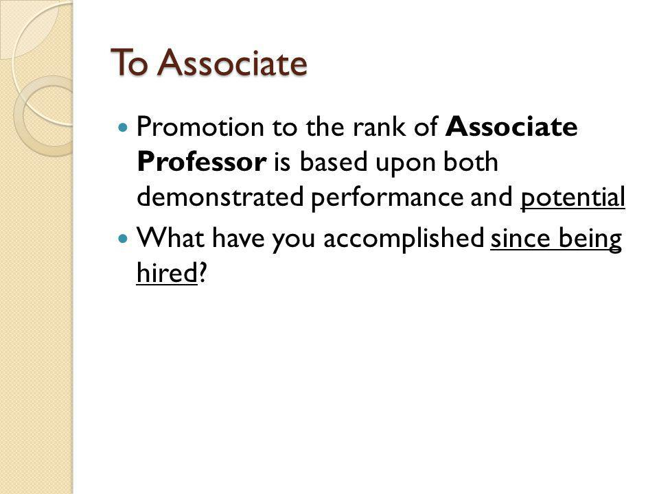 To Associate Promotion to the rank of Associate Professor is based upon both demonstrated performance and potential What have you accomplished since being hired