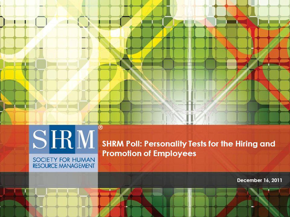 Personality Tests for the Hiring and Promotion of Employees ©SHRM 2011 Key Findings 2 Do organizations use personality testing for hiring or promoting employees.