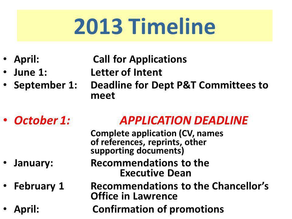 2013 Timeline April: Call for Applications June 1:Letter of Intent September 1:Deadline for Dept P&T Committees to meet October 1: APPLICATION DEADLIN