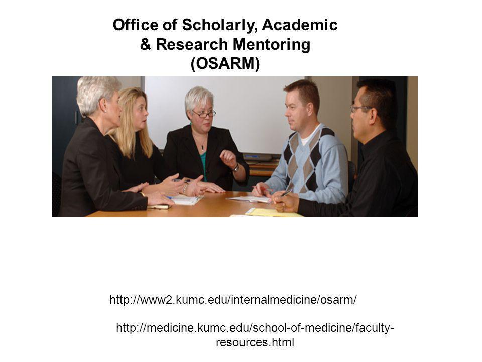 Office of Scholarly, Academic & Research Mentoring (OSARM) http://www2.kumc.edu/internalmedicine/osarm/ http://medicine.kumc.edu/school-of-medicine/fa