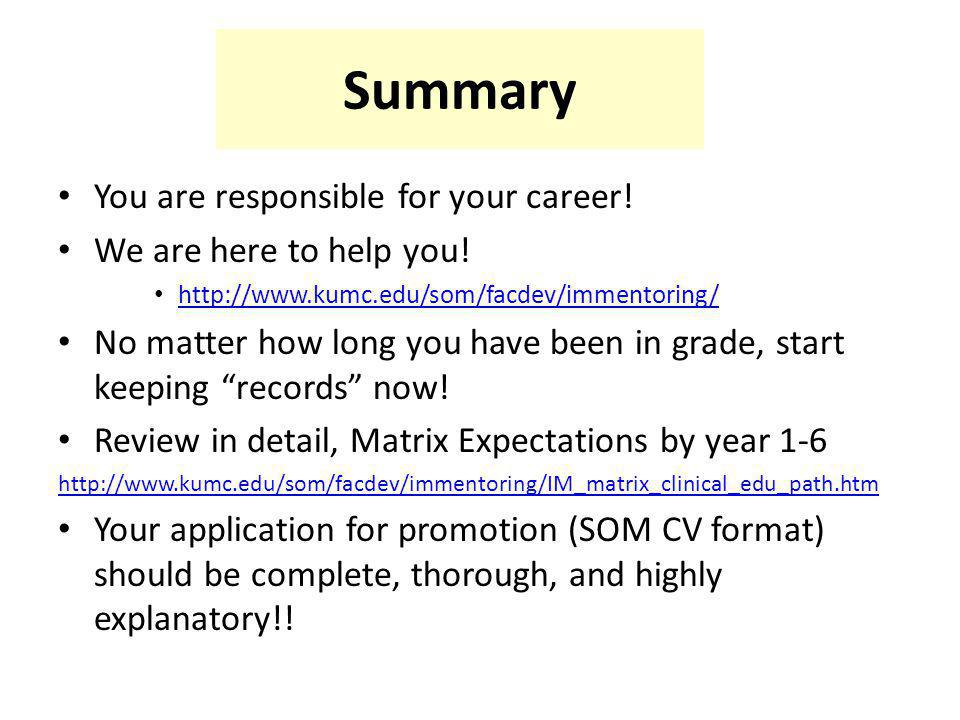 Summary You are responsible for your career! We are here to help you! http://www.kumc.edu/som/facdev/immentoring/ No matter how long you have been in
