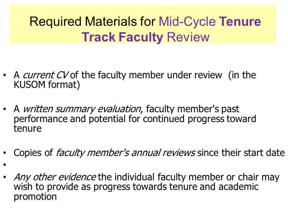 A current CV of the faculty member under review (in the KUSOM format) A written summary evaluation, faculty member's past performance and potential fo