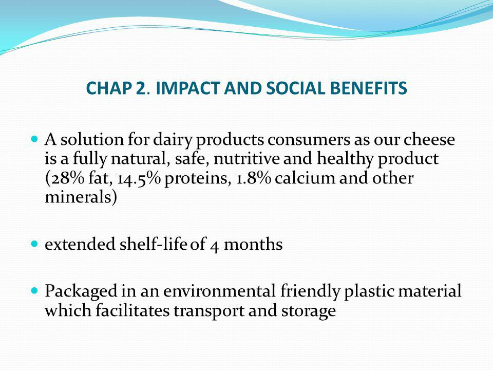 CHAP 2. IMPACT AND SOCIAL BENEFITS A solution for dairy products consumers as our cheese is a fully natural, safe, nutritive and healthy product (28%