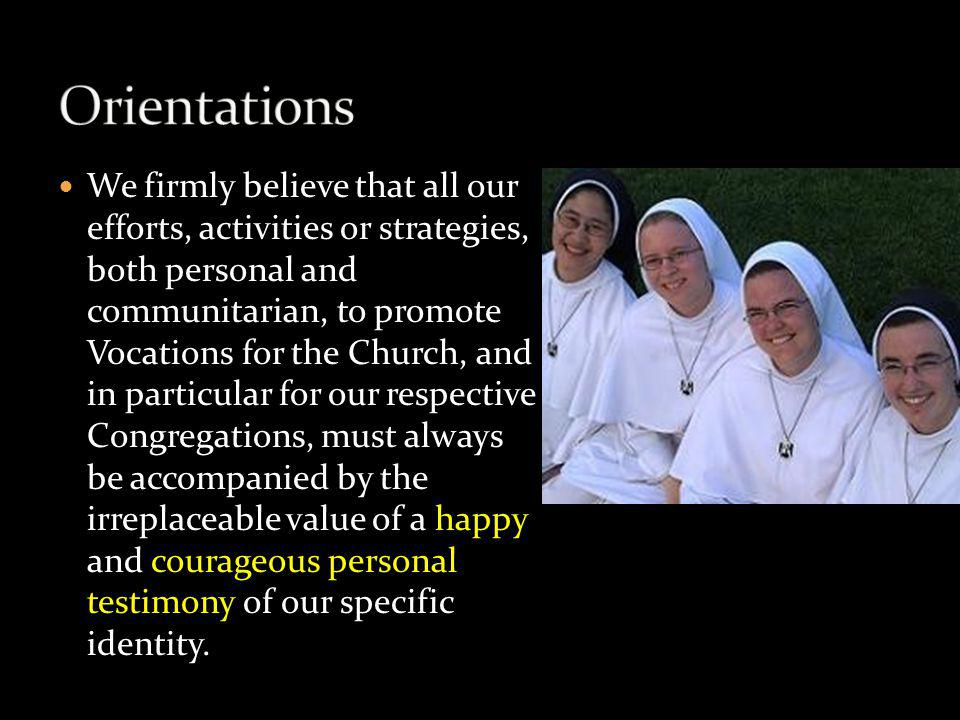 We firmly believe that all our efforts, activities or strategies, both personal and communitarian, to promote Vocations for the Church, and in particu
