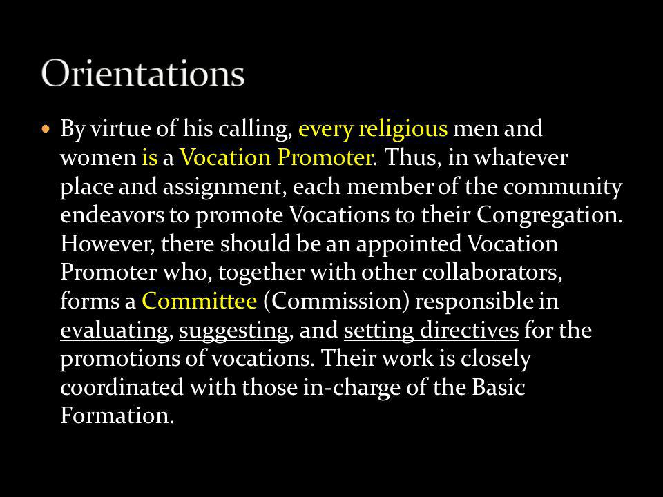 By virtue of his calling, every religious men and women is a Vocation Promoter. Thus, in whatever place and assignment, each member of the community e
