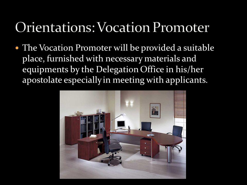 The Vocation Promoter will be provided a suitable place, furnished with necessary materials and equipments by the Delegation Office in his/her apostol