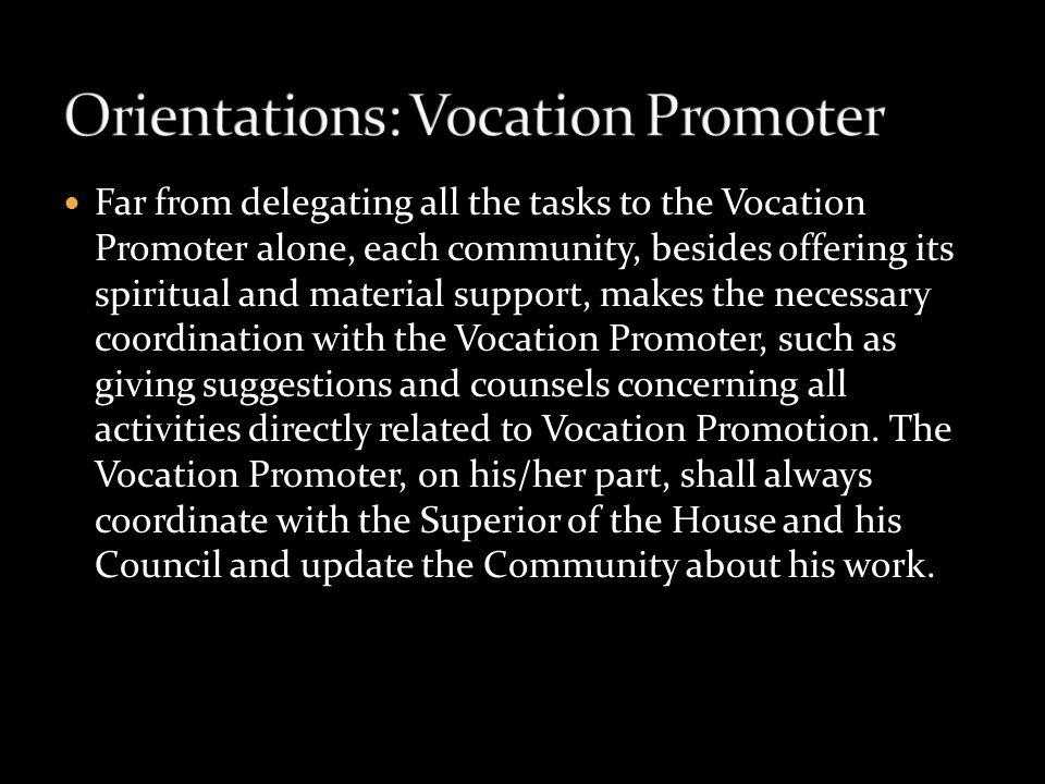 Far from delegating all the tasks to the Vocation Promoter alone, each community, besides offering its spiritual and material support, makes the neces