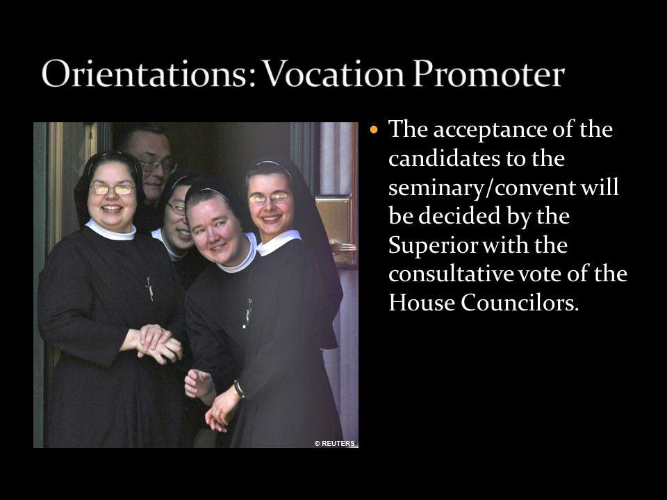 The acceptance of the candidates to the seminary/convent will be decided by the Superior with the consultative vote of the House Councilors.