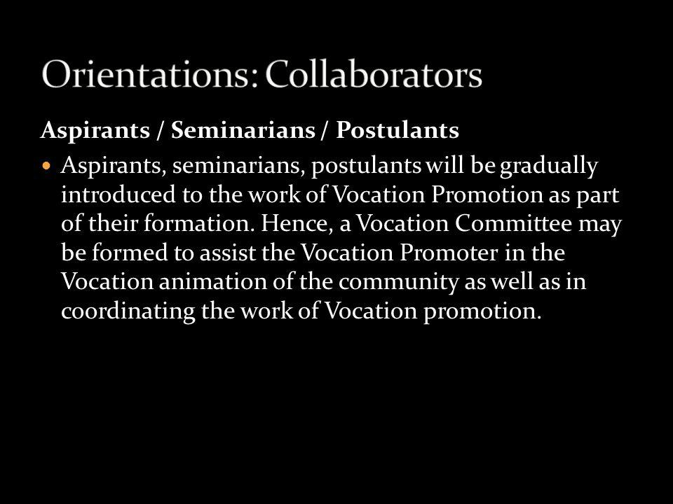 Aspirants / Seminarians / Postulants Aspirants, seminarians, postulants will be gradually introduced to the work of Vocation Promotion as part of thei