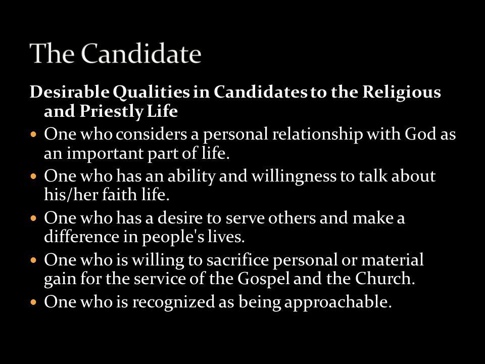 Desirable Qualities in Candidates to the Religious and Priestly Life One who considers a personal relationship with God as an important part of life.