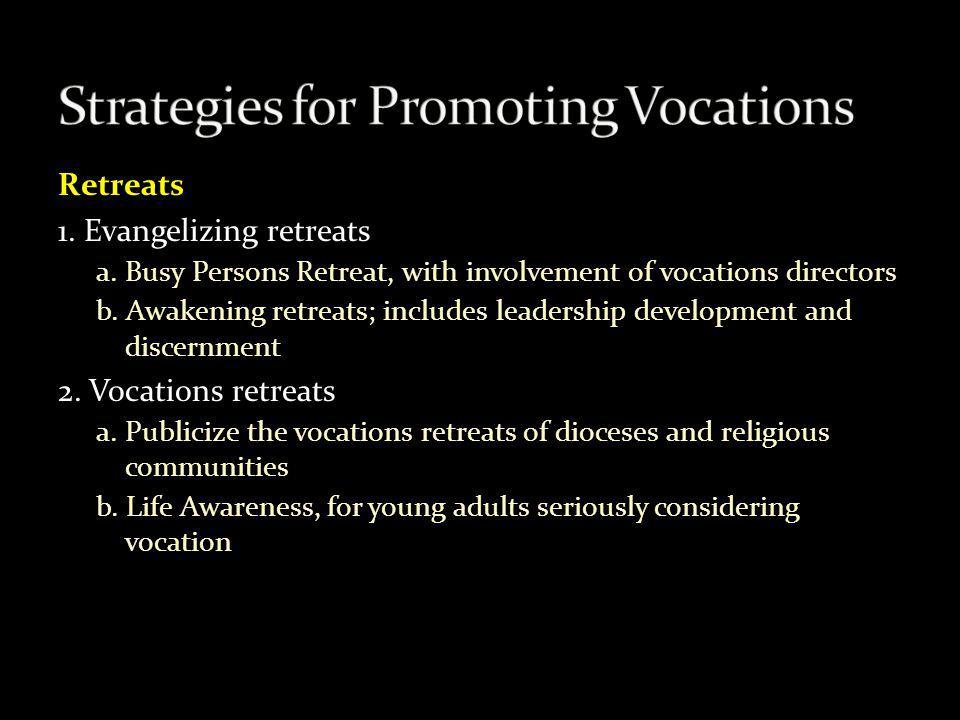 Retreats 1. Evangelizing retreats a. Busy Persons Retreat, with involvement of vocations directors b. Awakening retreats; includes leadership developm
