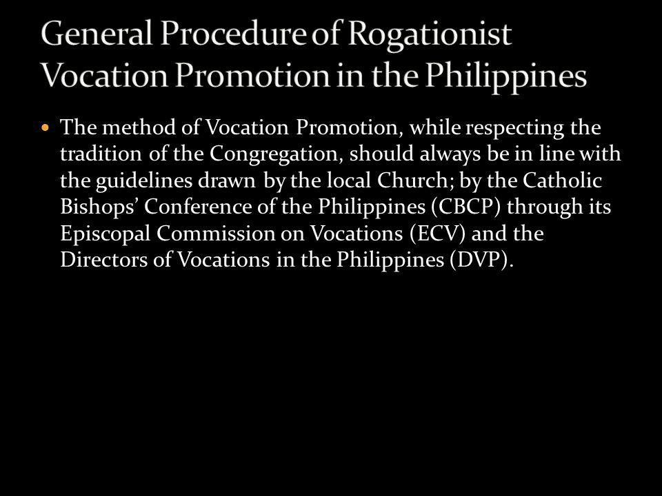 The method of Vocation Promotion, while respecting the tradition of the Congregation, should always be in line with the guidelines drawn by the local