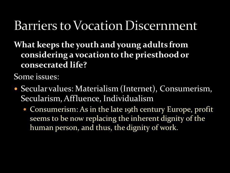 What keeps the youth and young adults from considering a vocation to the priesthood or consecrated life.