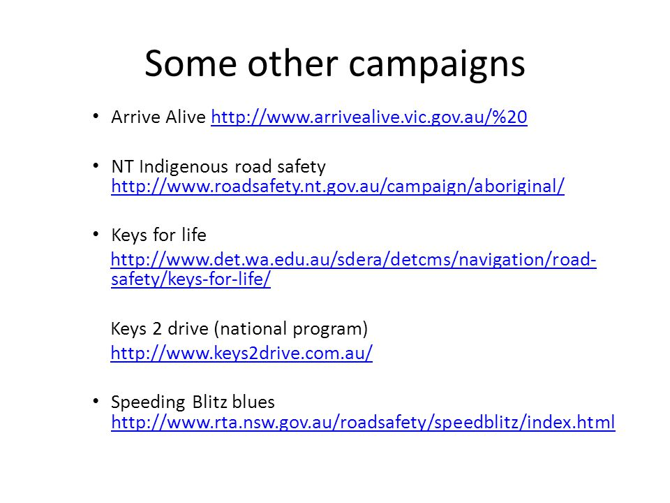 Some other campaigns Arrive Alive http://www.arrivealive.vic.gov.au/%20http://www.arrivealive.vic.gov.au/%20 NT Indigenous road safety http://www.road