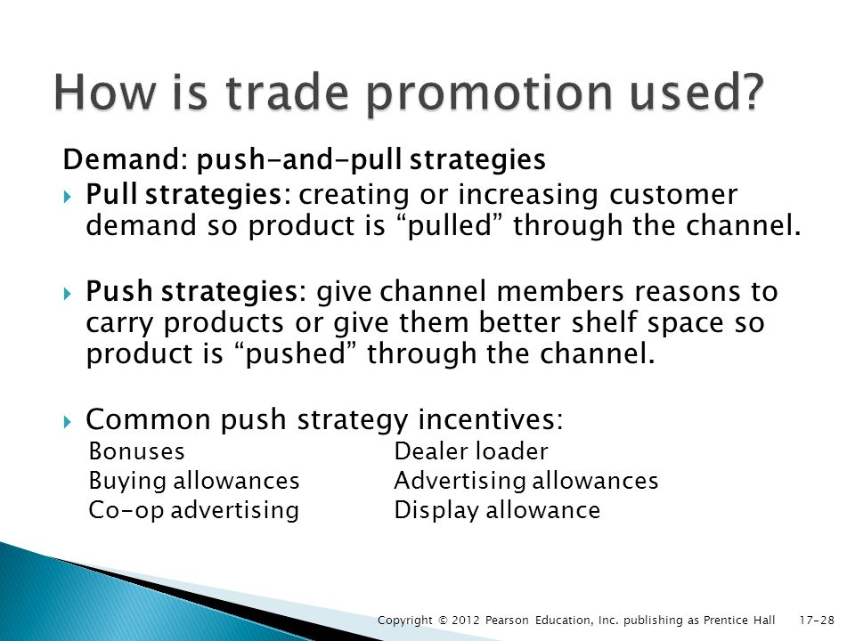 Demand: push-and-pull strategies Pull strategies: creating or increasing customer demand so product is pulled through the channel. Push strategies: gi