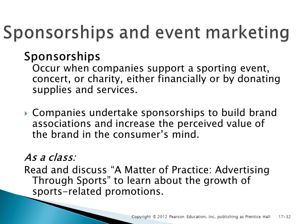 Sponsorships Occur when companies support a sporting event, concert, or charity, either financially or by donating supplies and services. Companies un