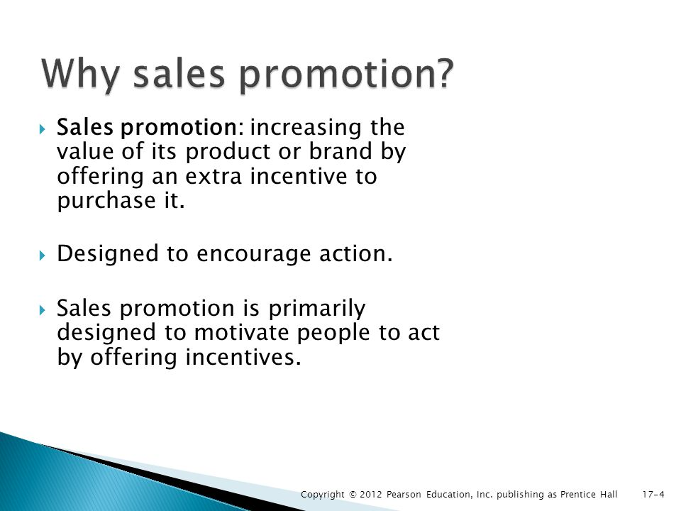Sales promotion: increasing the value of its product or brand by offering an extra incentive to purchase it. Designed to encourage action. Sales promo