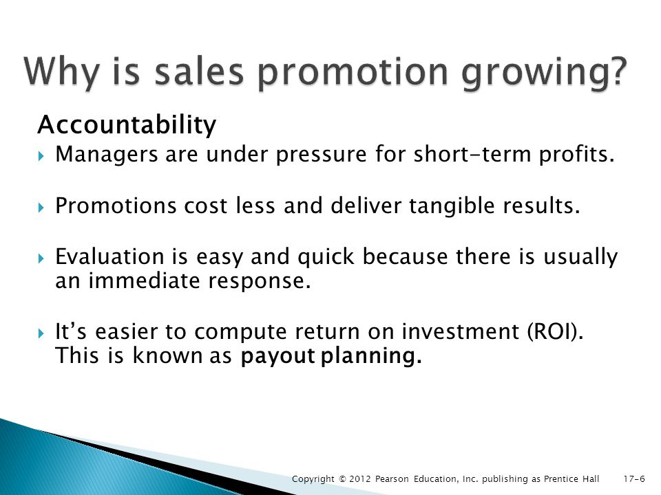 Accountability Managers are under pressure for short-term profits. Promotions cost less and deliver tangible results. Evaluation is easy and quick bec