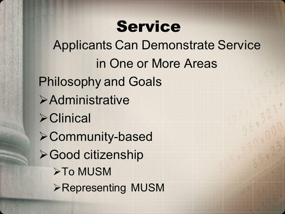 Service Applicants Can Demonstrate Service in One or More Areas Philosophy and Goals Administrative Clinical Community-based Good citizenship To MUSM