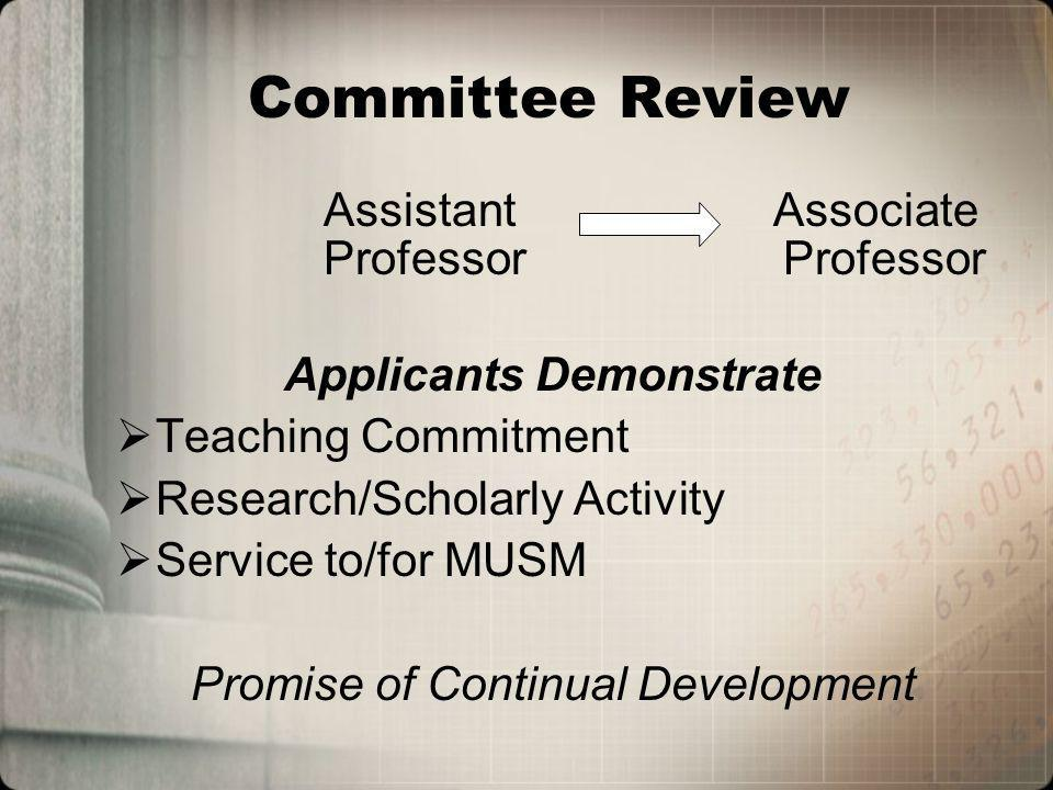 Committee Review Assistant Associate Professor Professor Applicants Demonstrate Teaching Commitment Research/Scholarly Activity Service to/for MUSM Promise of Continual Development