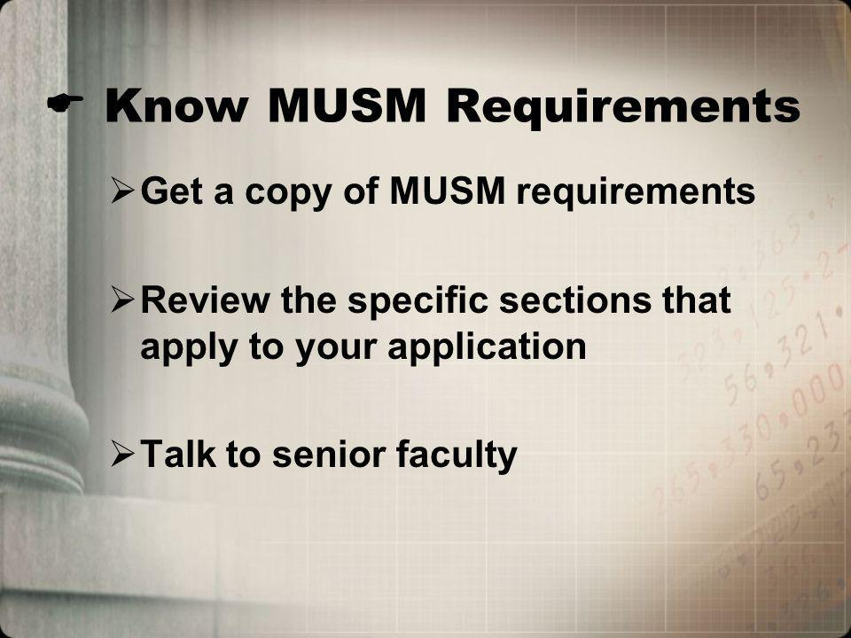 Know MUSM Requirements Get a copy of MUSM requirements Review the specific sections that apply to your application Talk to senior faculty