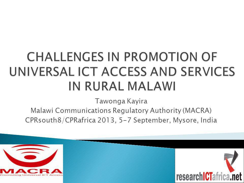 Tawonga Kayira Malawi Communications Regulatory Authority (MACRA) CPRsouth8/CPRafrica 2013, 5-7 September, Mysore, India