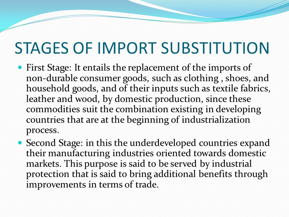 KINDS OF IMPORT SUSTITUTION SIMPLE SUBSTITUTION: In this case, almost an imitation of import good is sought to be produced in the country. There is ve