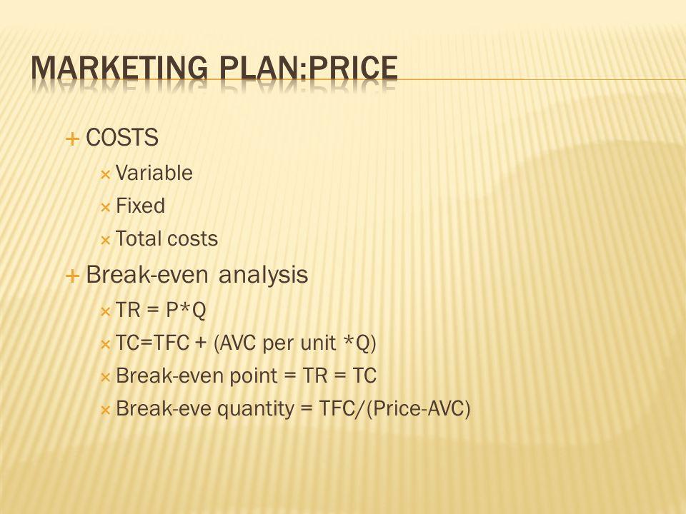 COSTS Variable Fixed Total costs Break-even analysis TR = P*Q TC=TFC + (AVC per unit *Q) Break-even point = TR = TC Break-eve quantity = TFC/(Price-AV