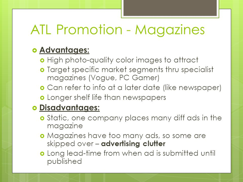 ATL Promotion - Magazines Advantages: High photo-quality color images to attract Target specific market segments thru specialist magazines (Vogue, PC