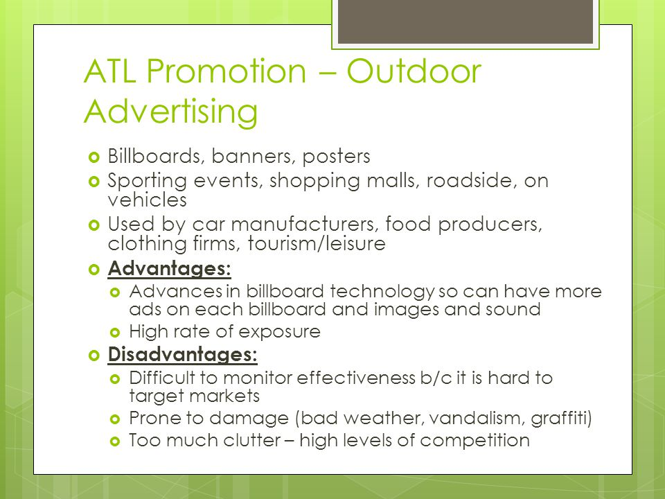 ATL Promotion – Outdoor Advertising Billboards, banners, posters Sporting events, shopping malls, roadside, on vehicles Used by car manufacturers, foo