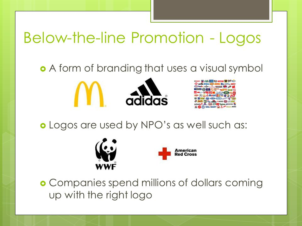 Below-the-line Promotion - Logos A form of branding that uses a visual symbol Logos are used by NPOs as well such as: Companies spend millions of doll