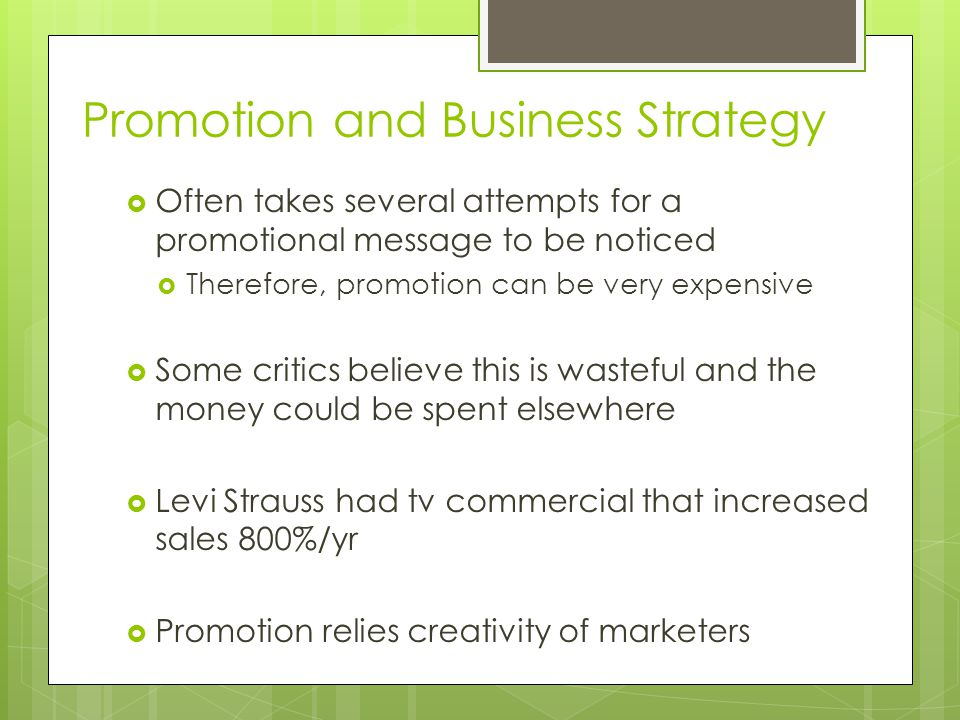 Promotion and Business Strategy Often takes several attempts for a promotional message to be noticed Therefore, promotion can be very expensive Some c