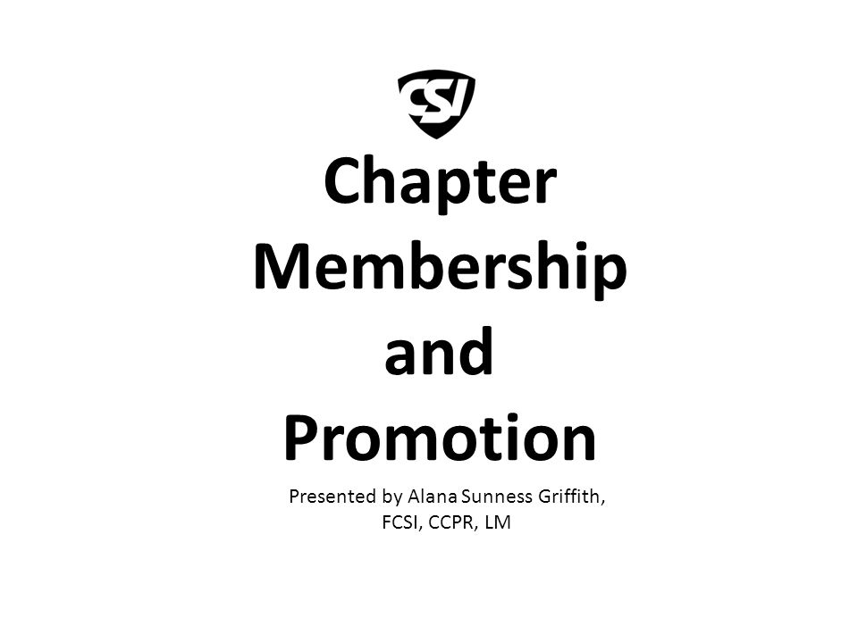 Chapter Membership and Promotion Presented by Alana Sunness Griffith, FCSI, CCPR, LM