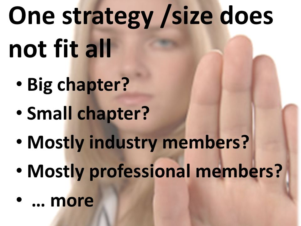 One strategy /size does not fit all Big chapter. Small chapter.