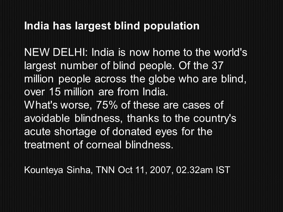 India has largest blind population NEW DELHI: India is now home to the world's largest number of blind people. Of the 37 million people across the glo